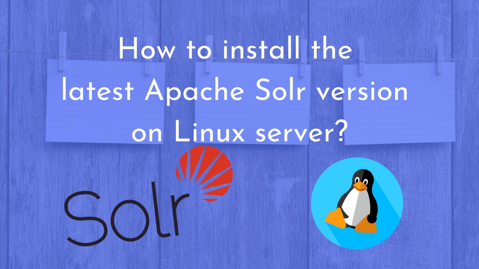 How to install the latest Apache Solr version on Linux server?