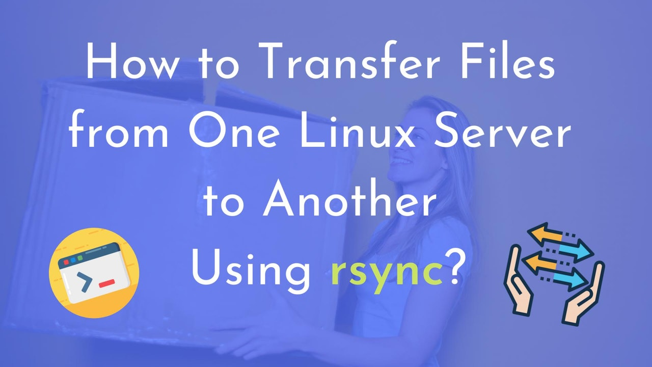 How to Transfer Files from One Linux Server to Another Using rsync?