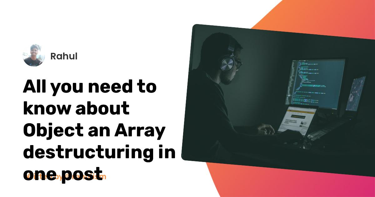 All you need to know about Object an Array destructuring in one post