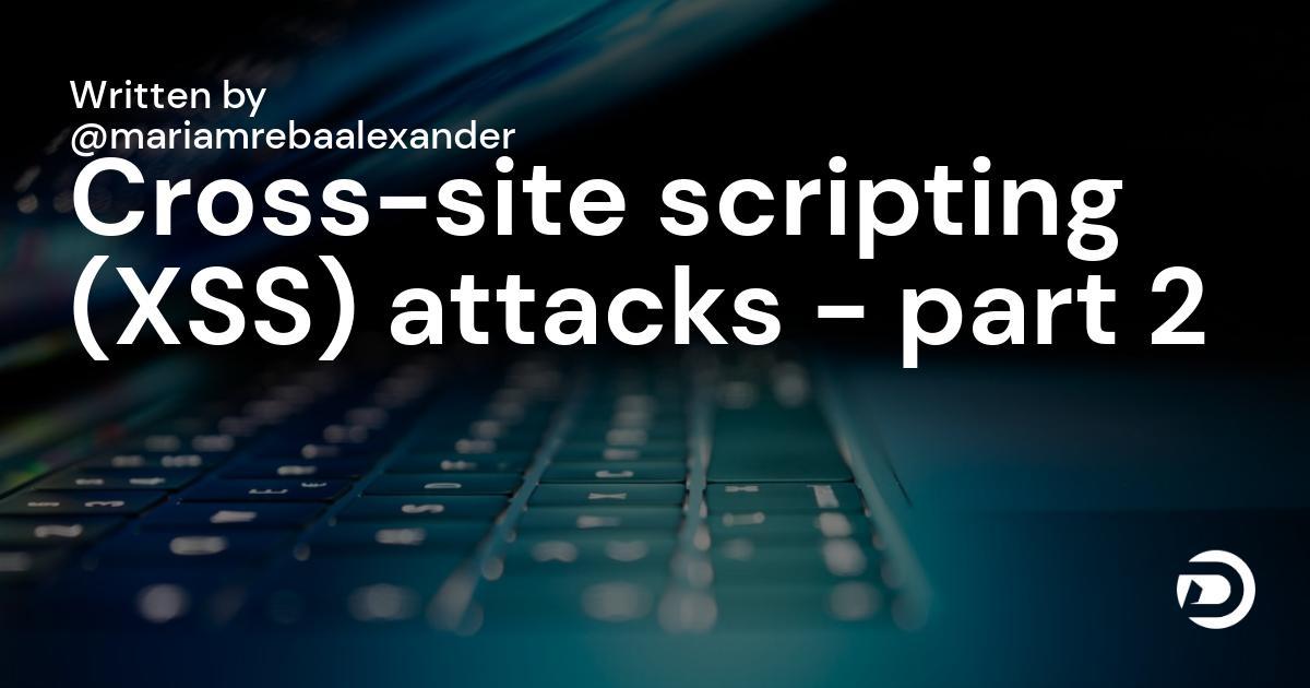 Cross-site scripting (XSS) attacks - part 2