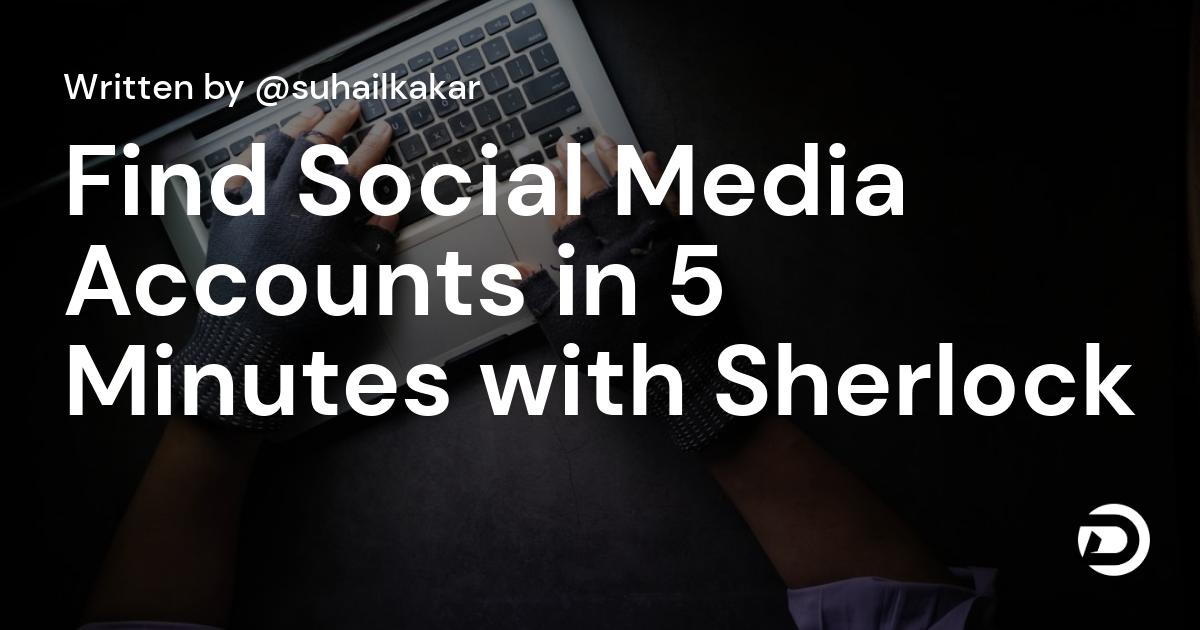 Find Social Media Accounts in 5 Minutes with Sherlock