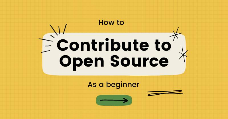 Getting Started With Open-Source: How To Contribute As A Beginner