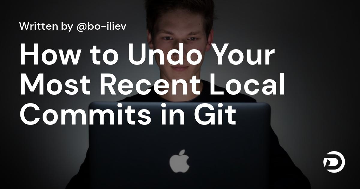 How to Undo Your Most Recent Local Commits in Git