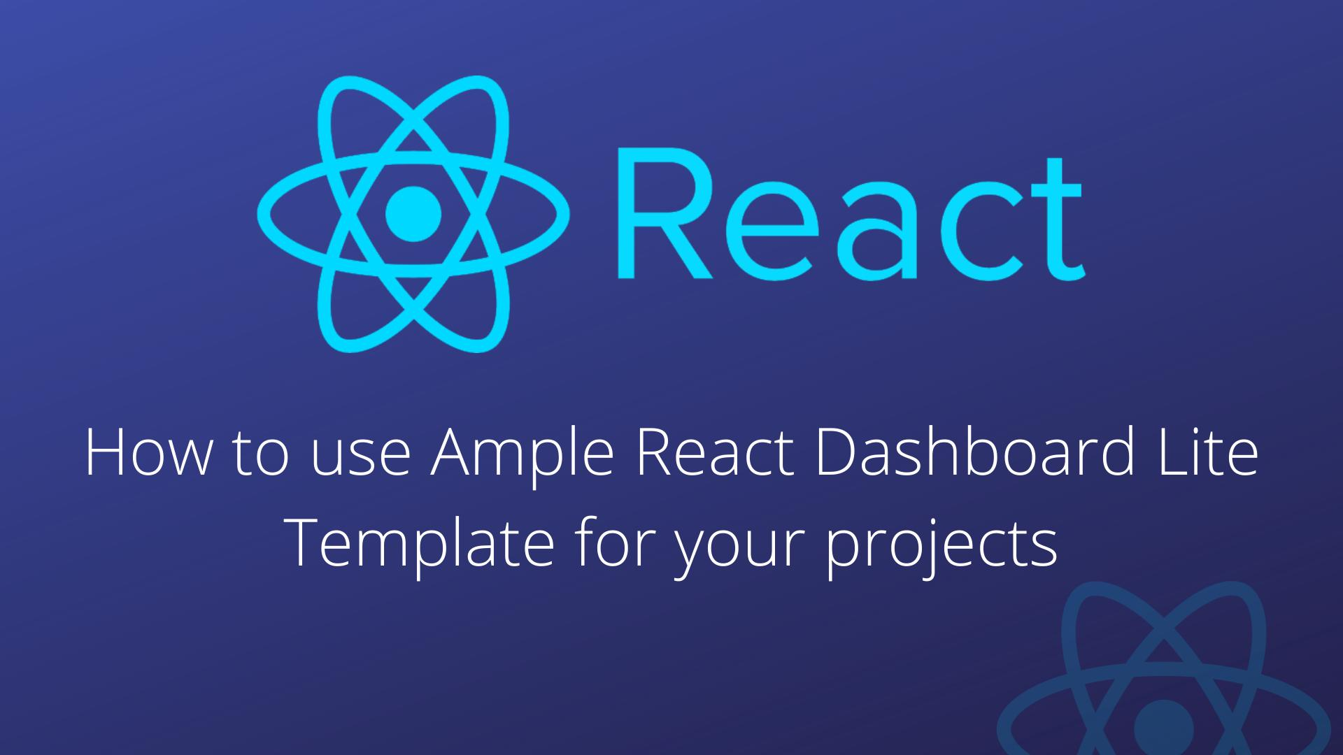 How to use Ample React Dashboard Lite Template for your projects