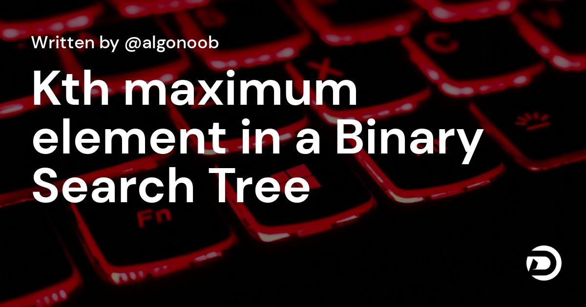 K'th maximum element in a Binary Search Tree