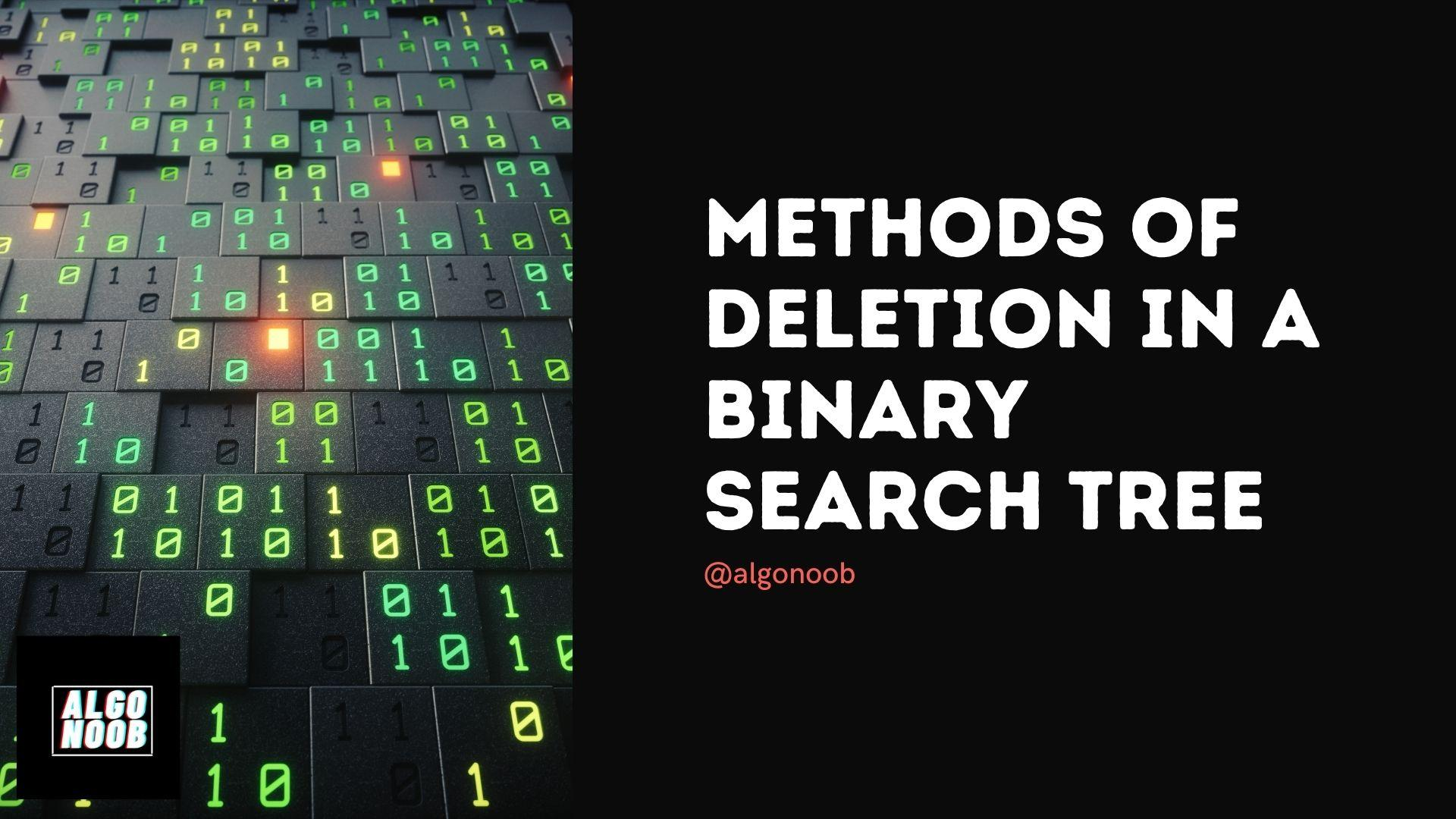 Methods of deletion in a Binary Search Tree