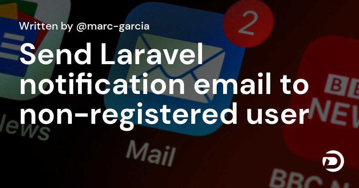 Send Laravel notification email to non-registered user