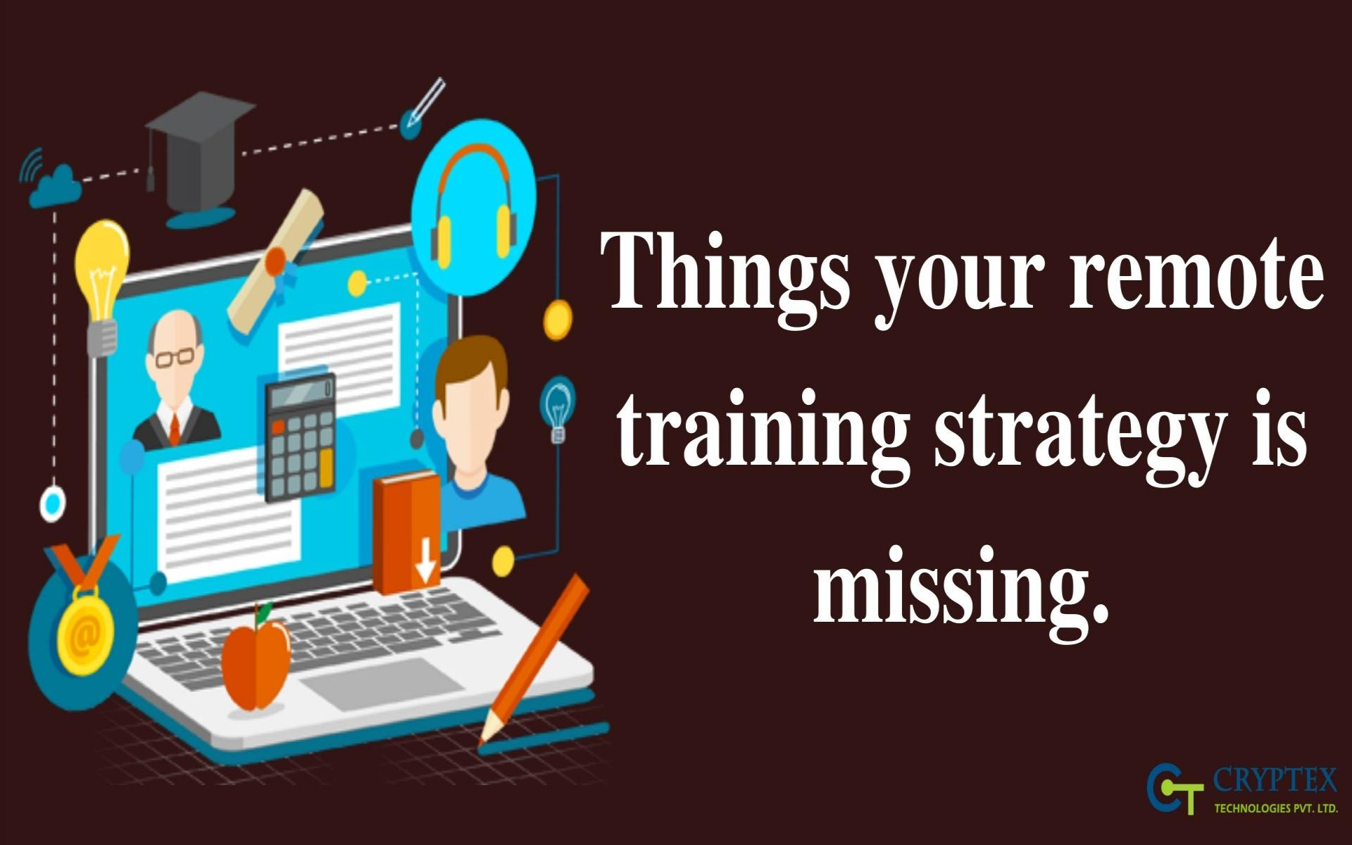 Things Your Remote Training Strategy Is Missing.