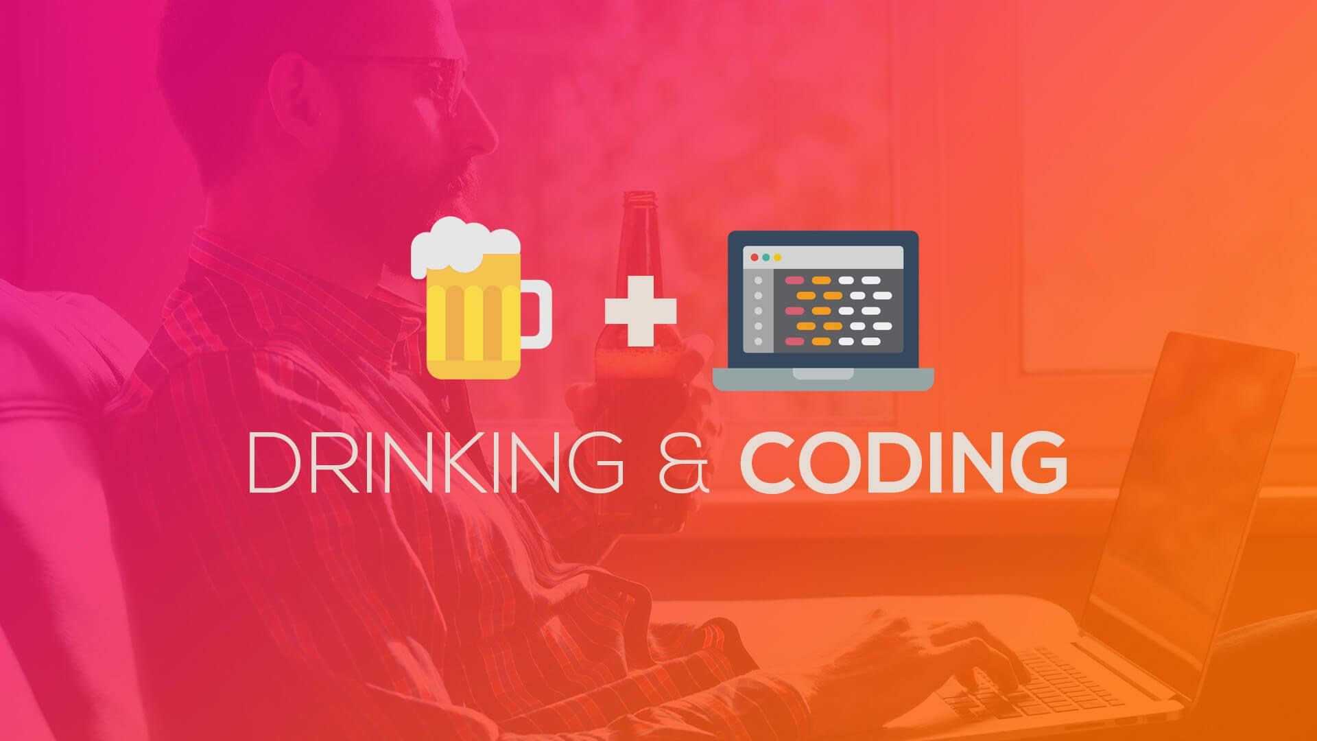 Drinking and Coding