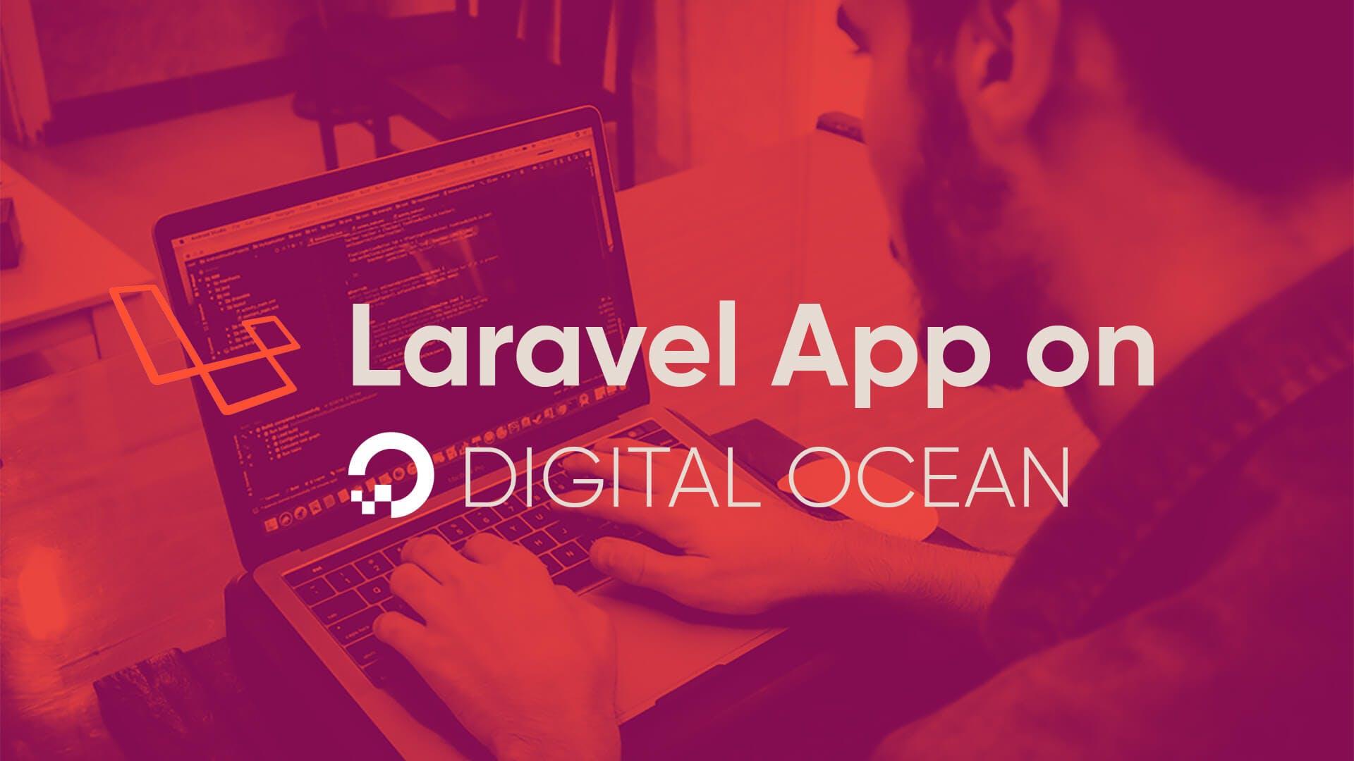 Laravel App on Digital Ocean Ubuntu 19 04 droplet (Step by Step Guide)