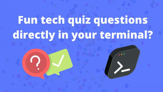 Fun tech quiz questions directly in your terminal