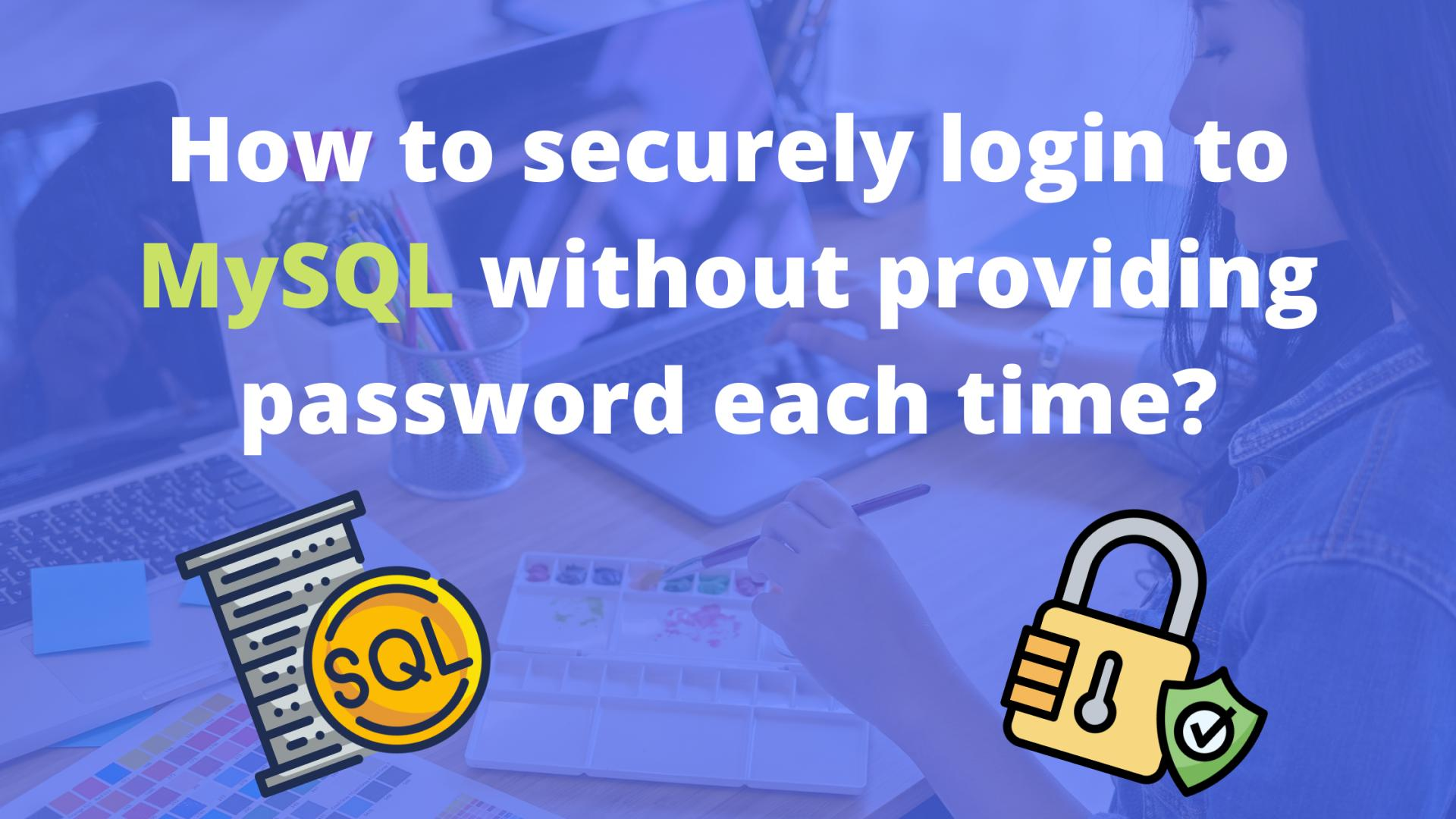How to securely login to MySQL without providing password each time?