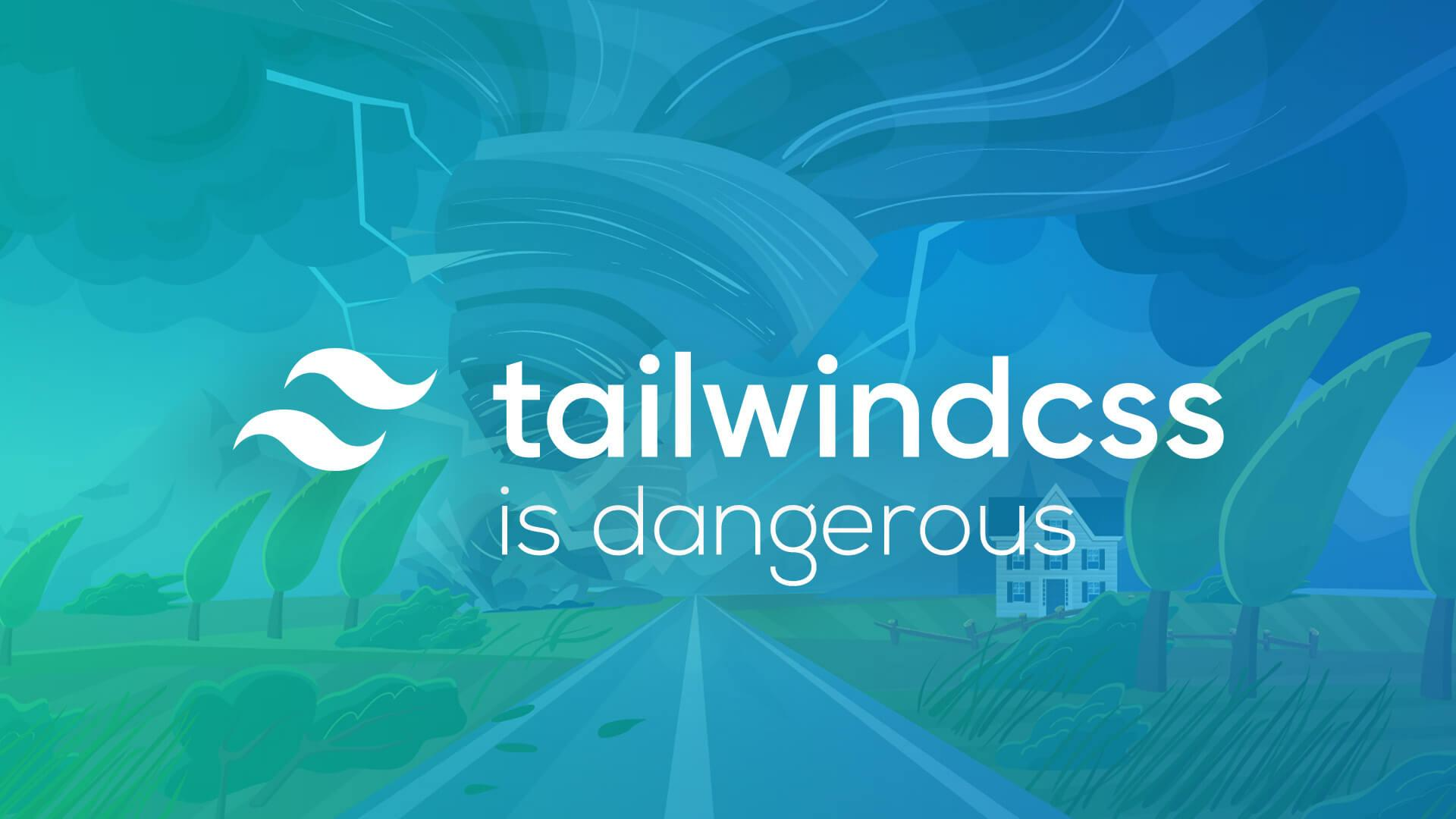 Why TailwindCSS is Dangerous