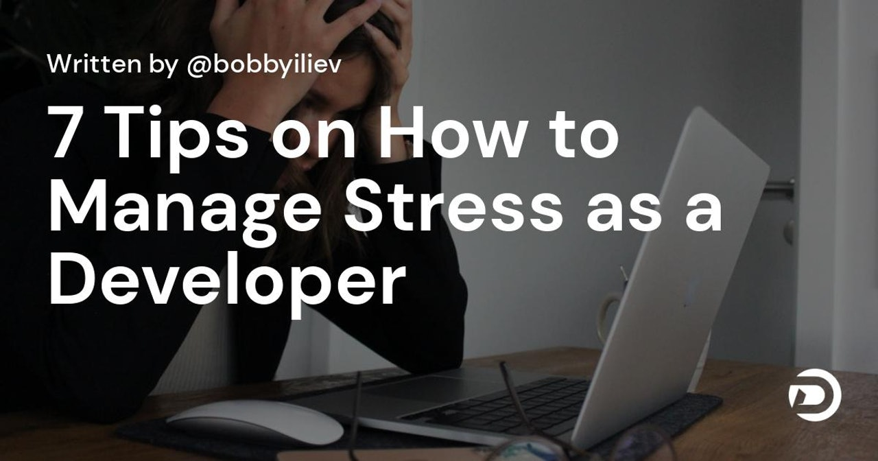 7 Tips on How to Manage Stress as a Developer