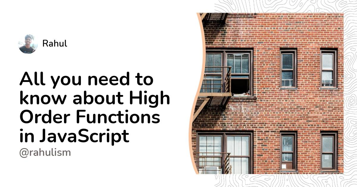 All you need to know about High Order Functions in JavaScript