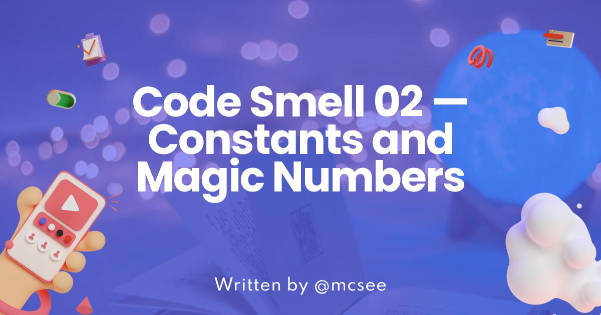 Code Smell 02 — Constants and Magic Numbers