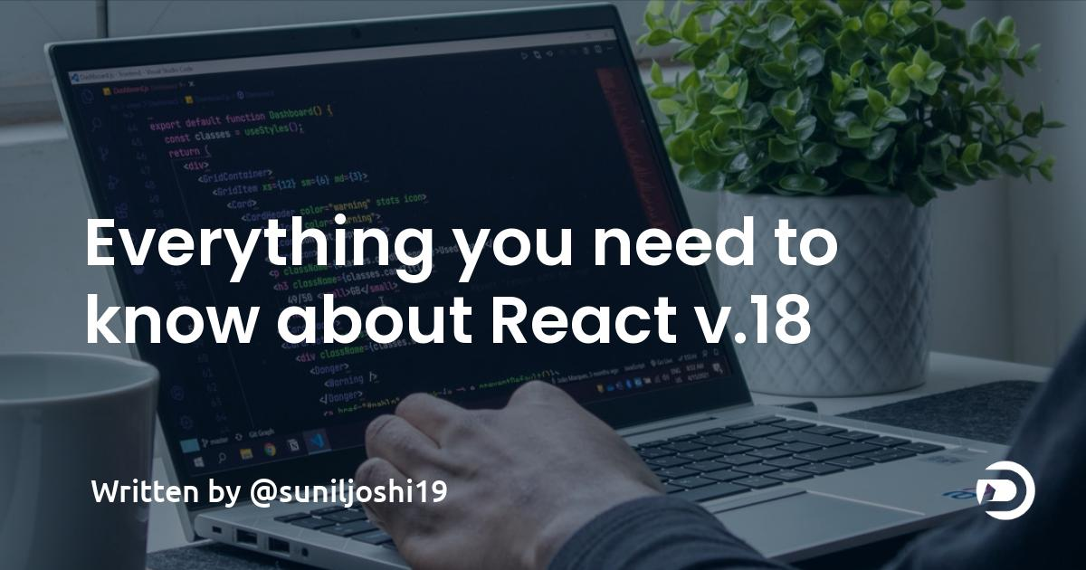 Here's everything you need to know about the upcoming React v.18