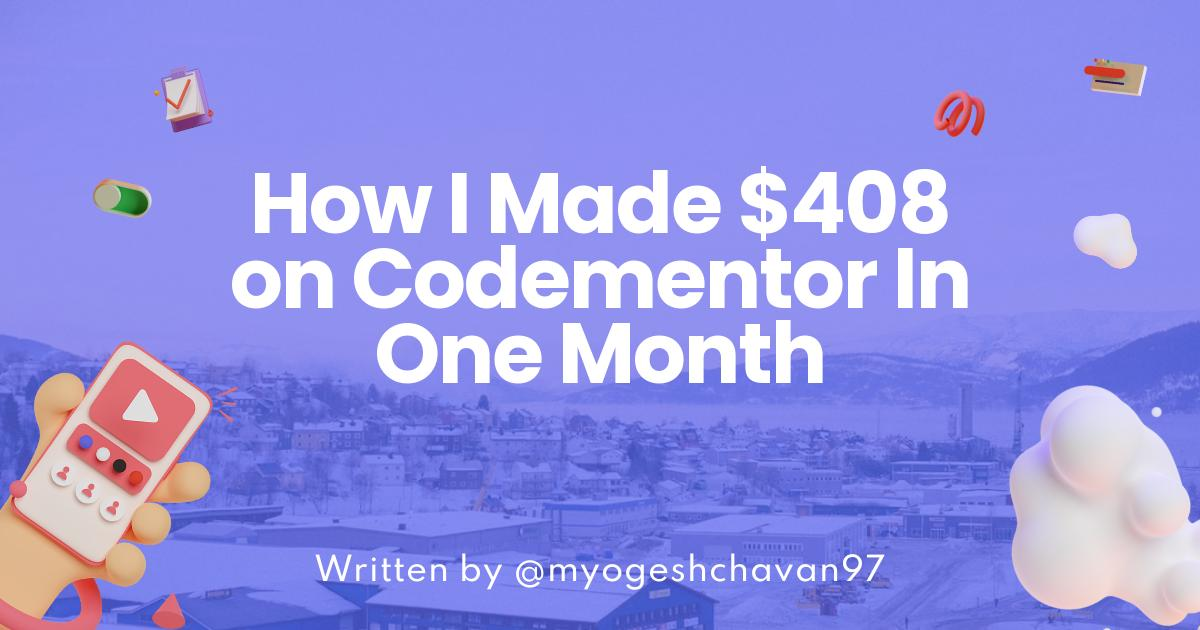 How I Made $408 on Codementor In One Month