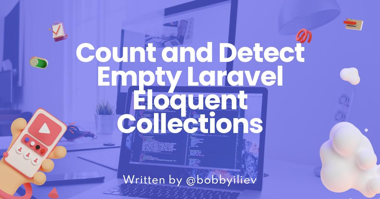 How to Count and Detect Empty Laravel Eloquent Collections?