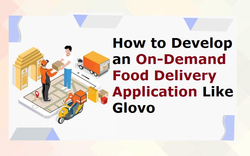 How to Develop an On-Demand Food Delivery Application Like Glovo