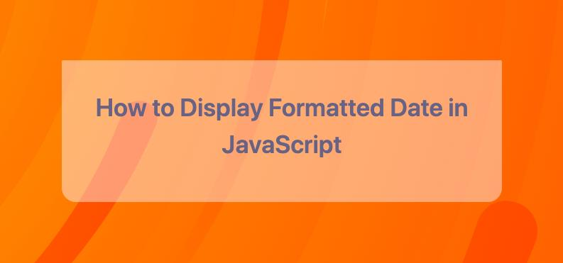 How to Display Formatted Date in JavaScript Without Using Any External Library
