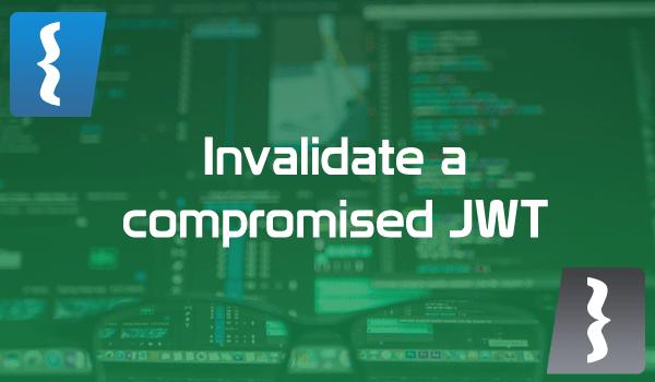 How to invalidate a compromised JWT