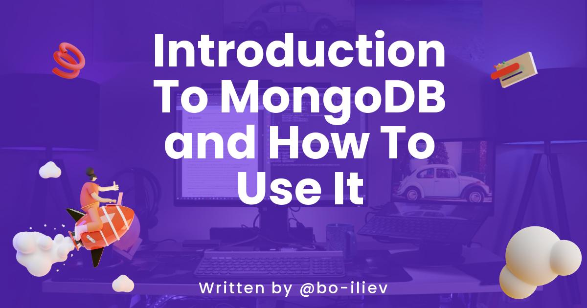 Introduction To MongoDB and How To Use It
