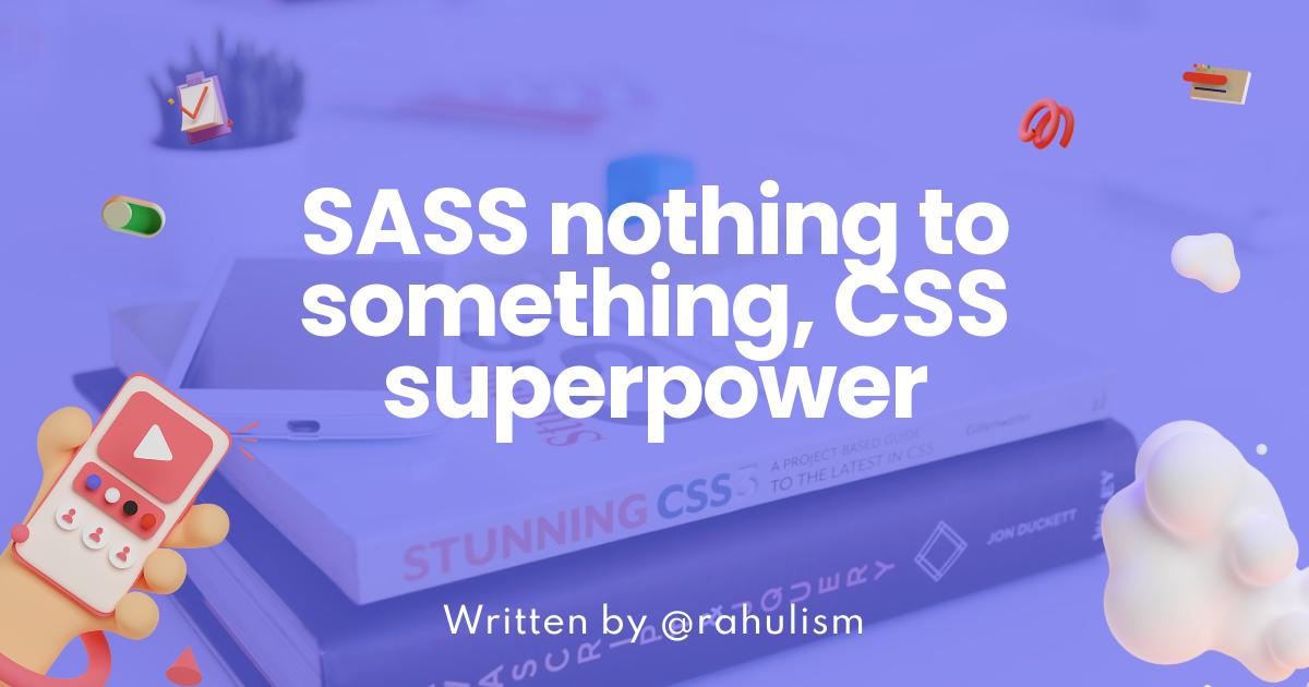 SASS nothing to something, CSS superpower