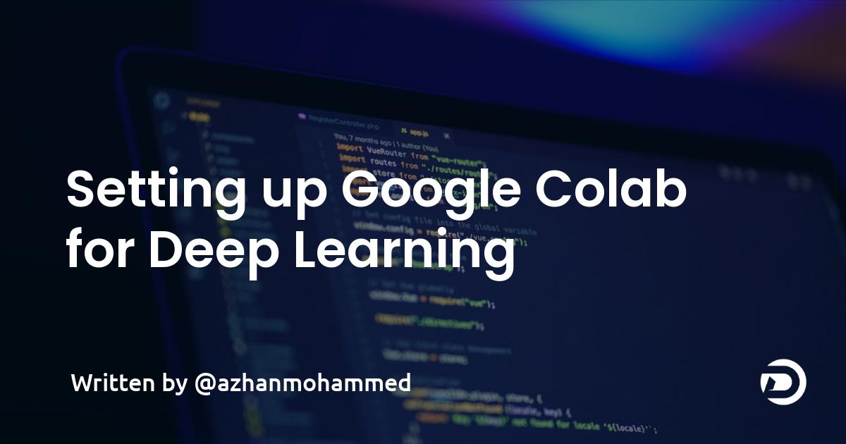 Setting up Google Colab for Deep Learning