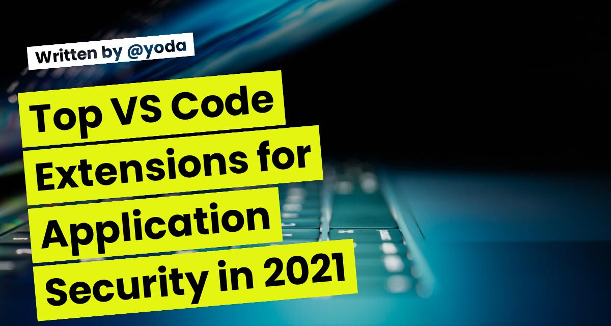 Top VS Code Extensions for Application Security in 2021