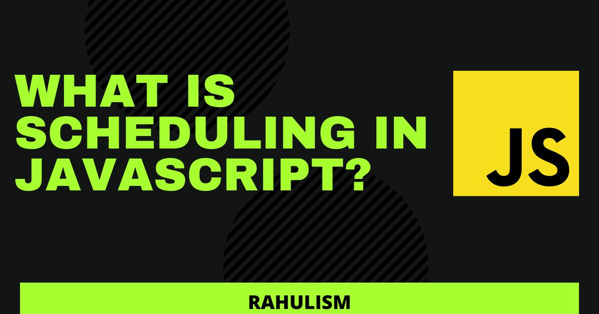 What is Scheduling in JavaScript?