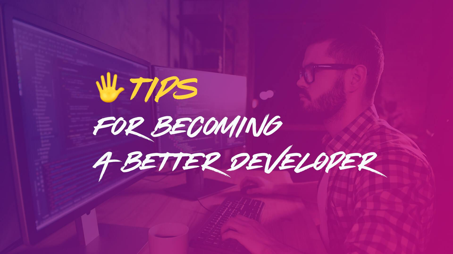 5 Tips for Becoming a Better Developer