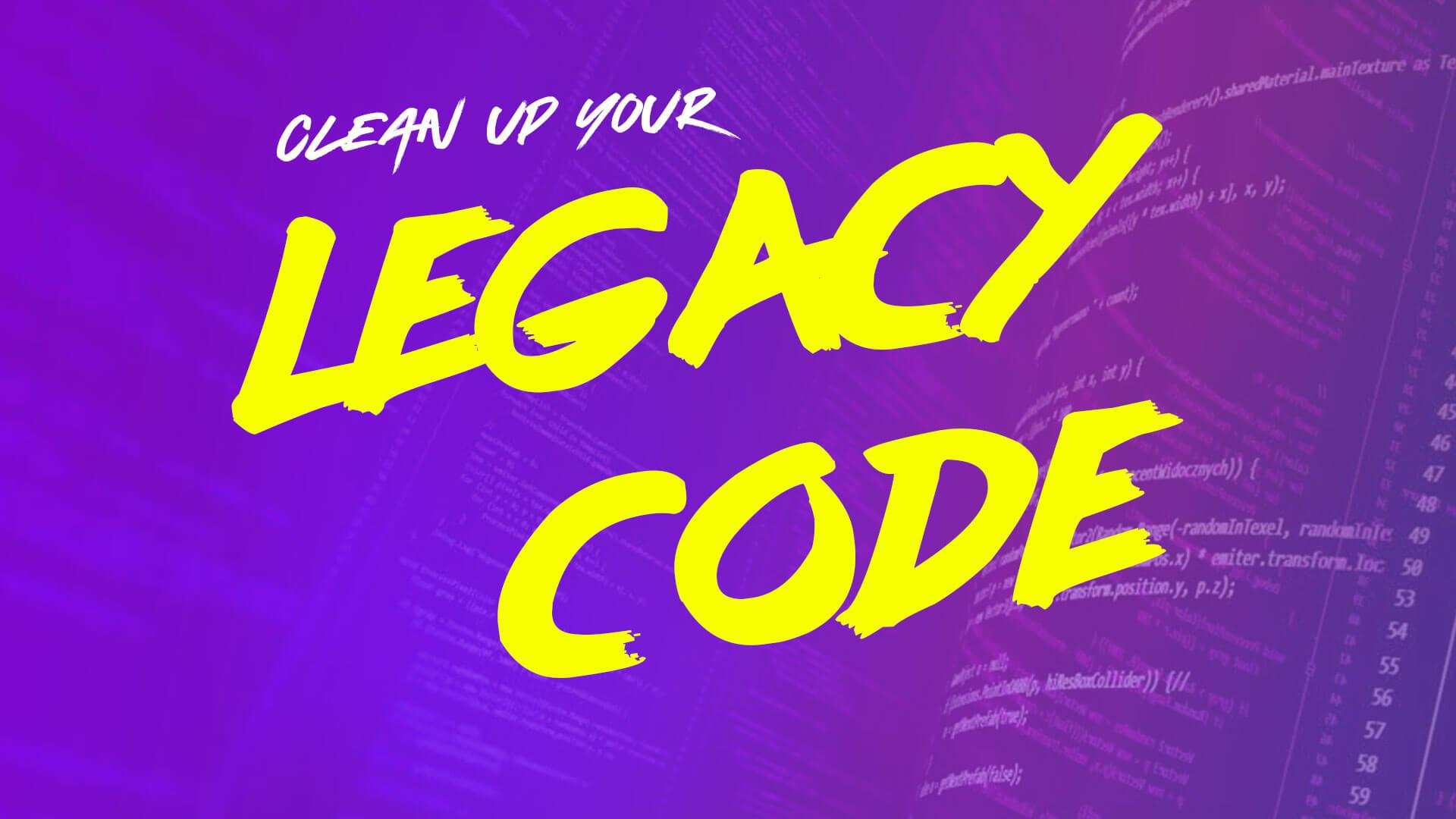 Clean Up Your Legacy Code