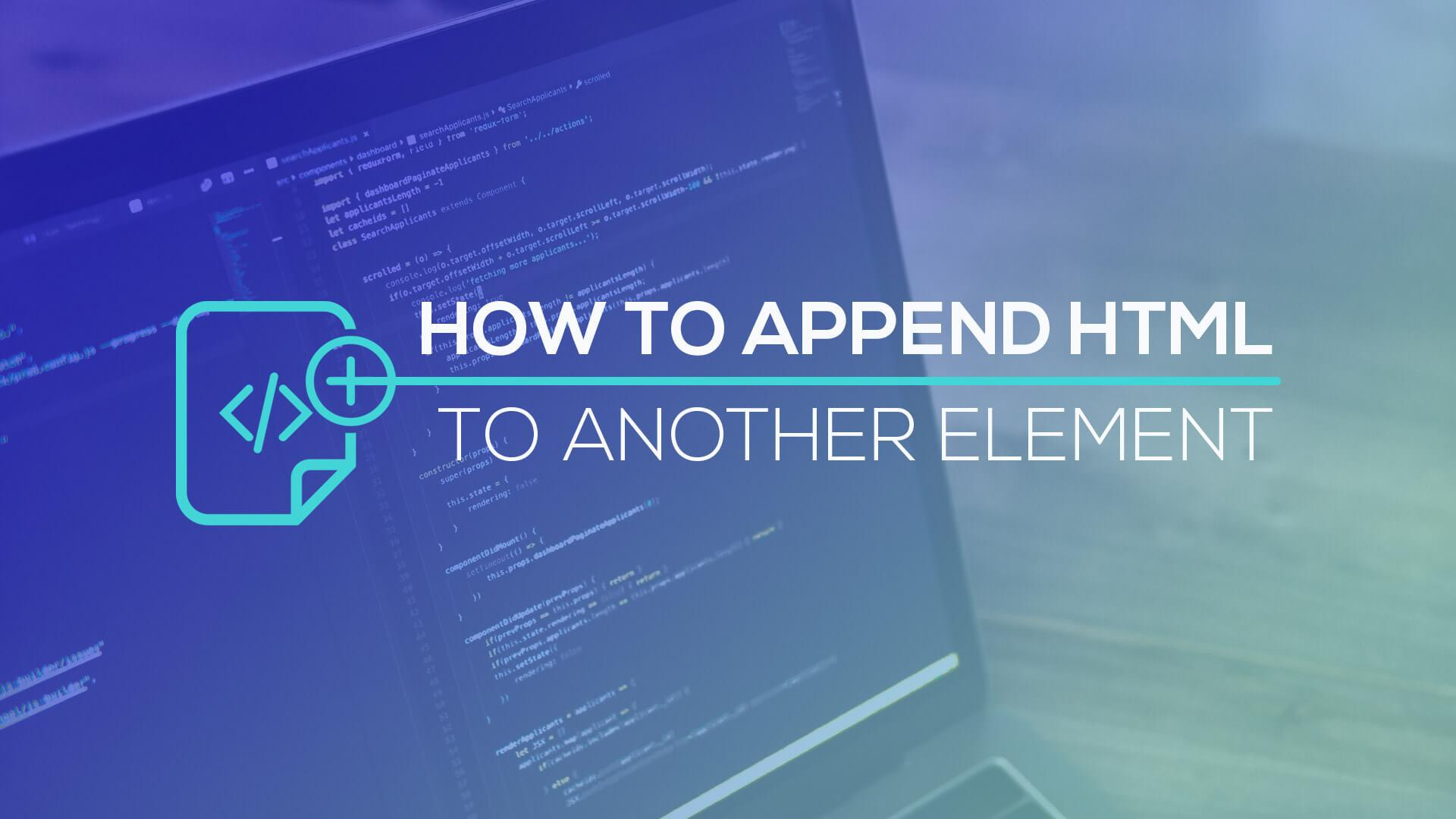 How to Append HTML to Another Element
