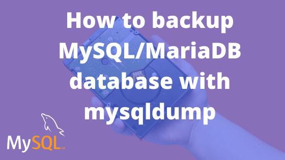 How to export/backup a MySQL/MariaDB database with mysqldump