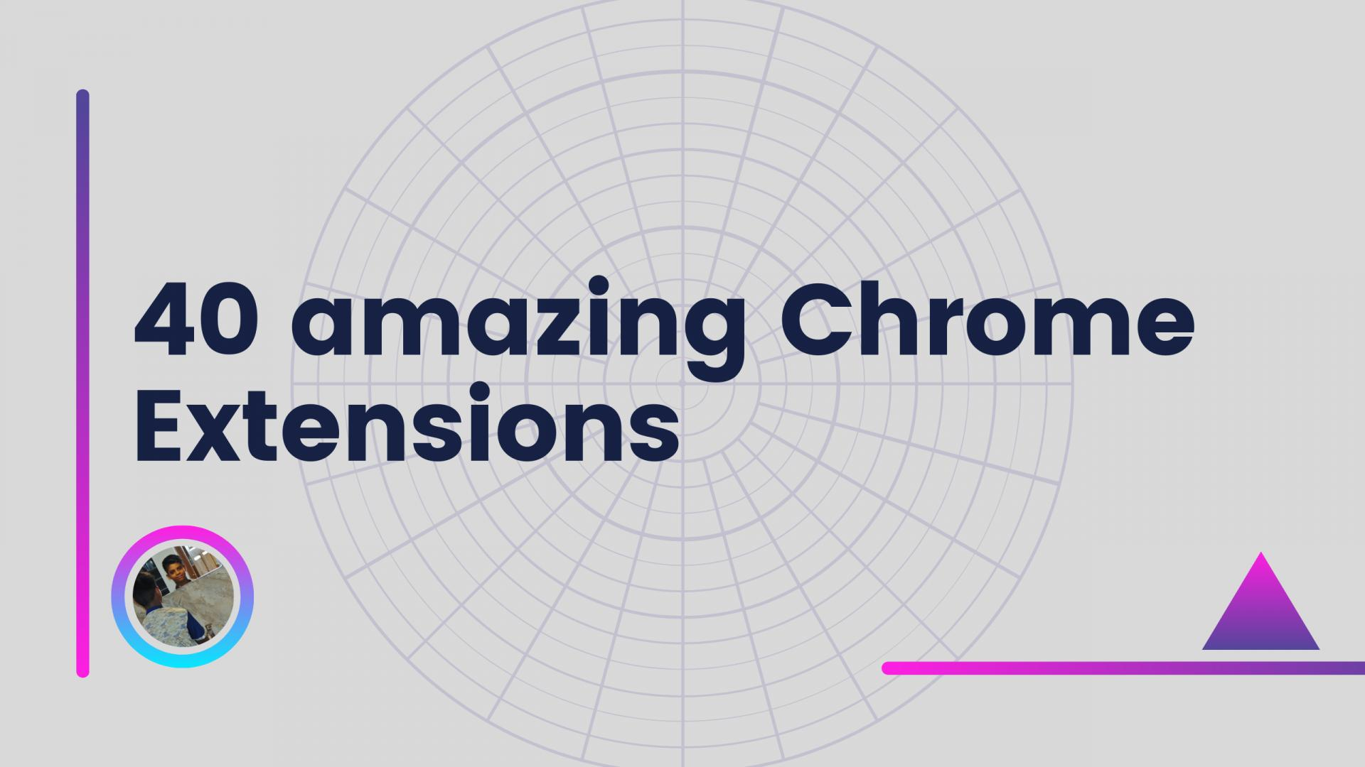40 Amazing Chrome Extensions for Web Developers and Designers