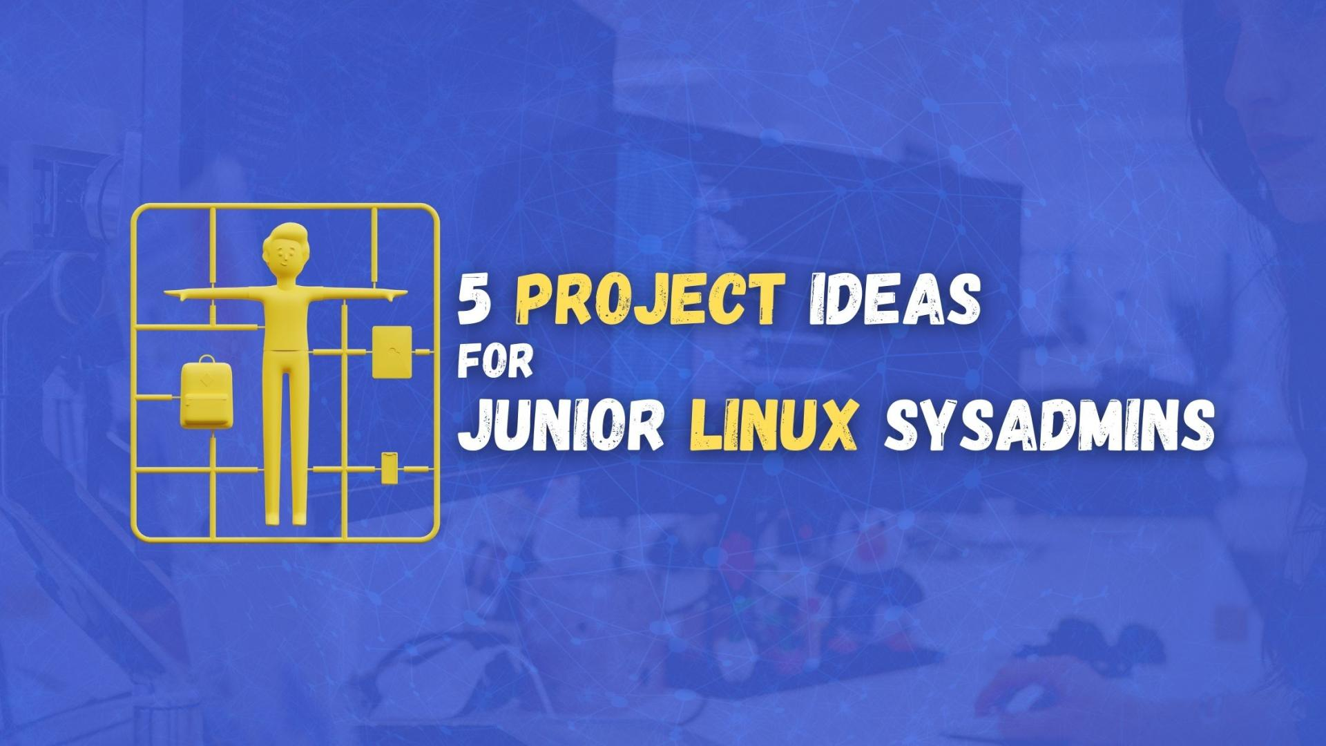 5 Project Ideas for Junior Linux System Administrators