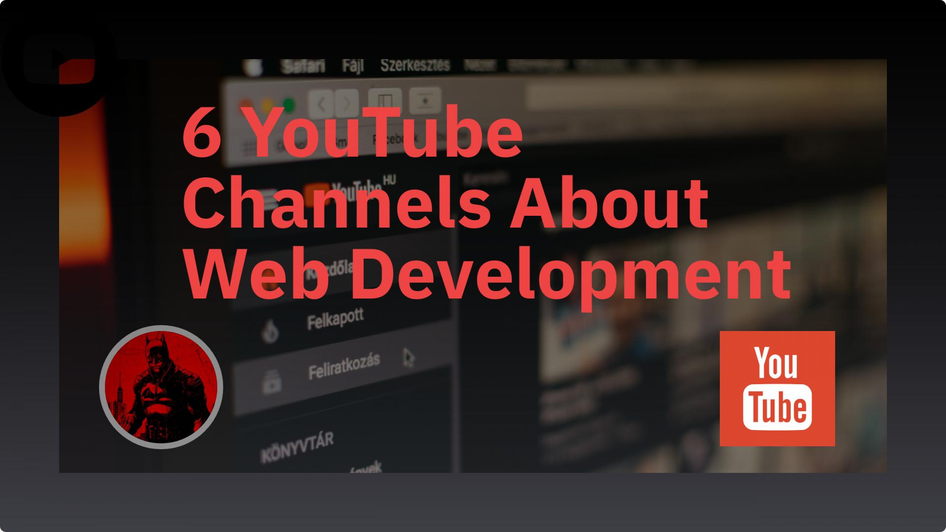 6 YouTube Channels About Web Development