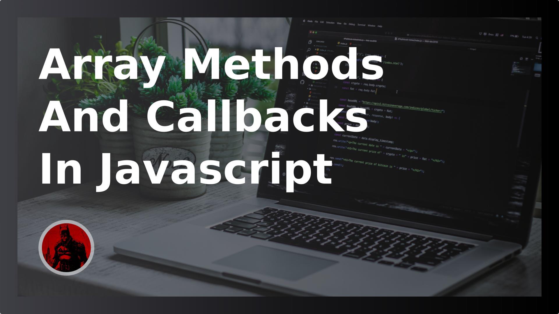 Array Methods And  Callbacks In Javascript