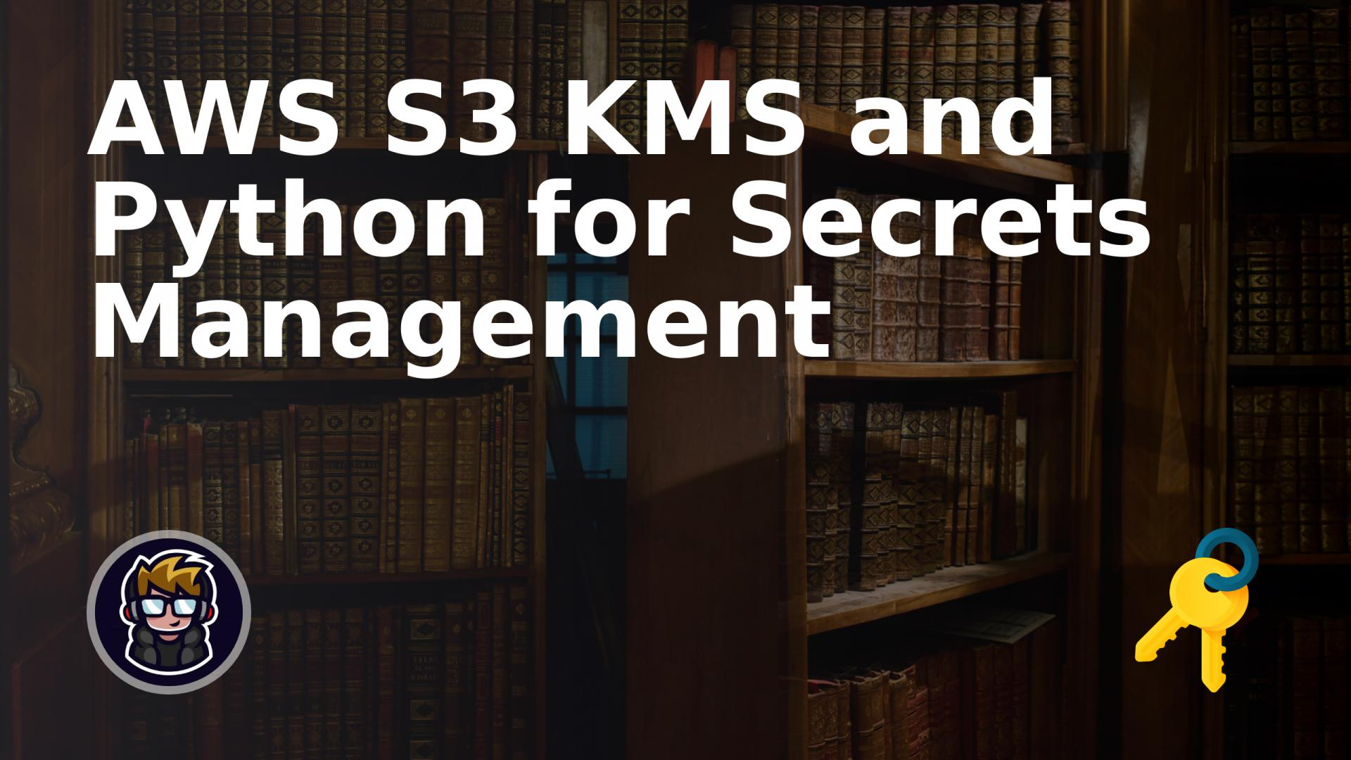 AWS S3 KMS and Python for Secrets Management