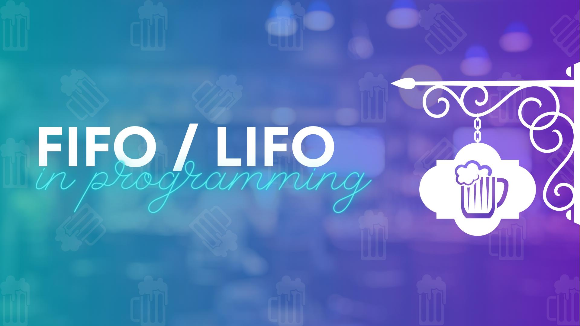 FIFO vs LIFO in programming