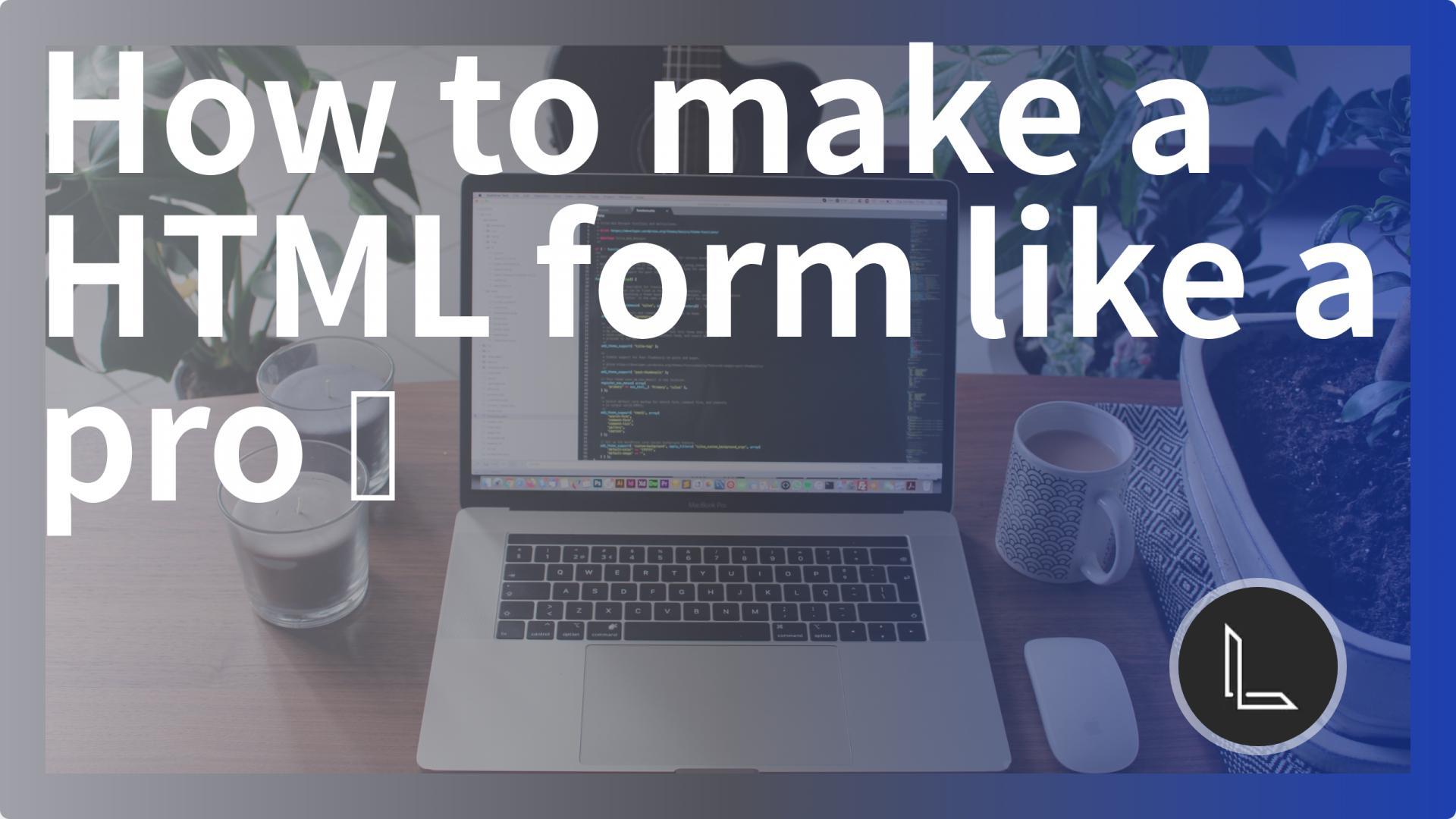 How to make a HTML form like a pro 🚀
