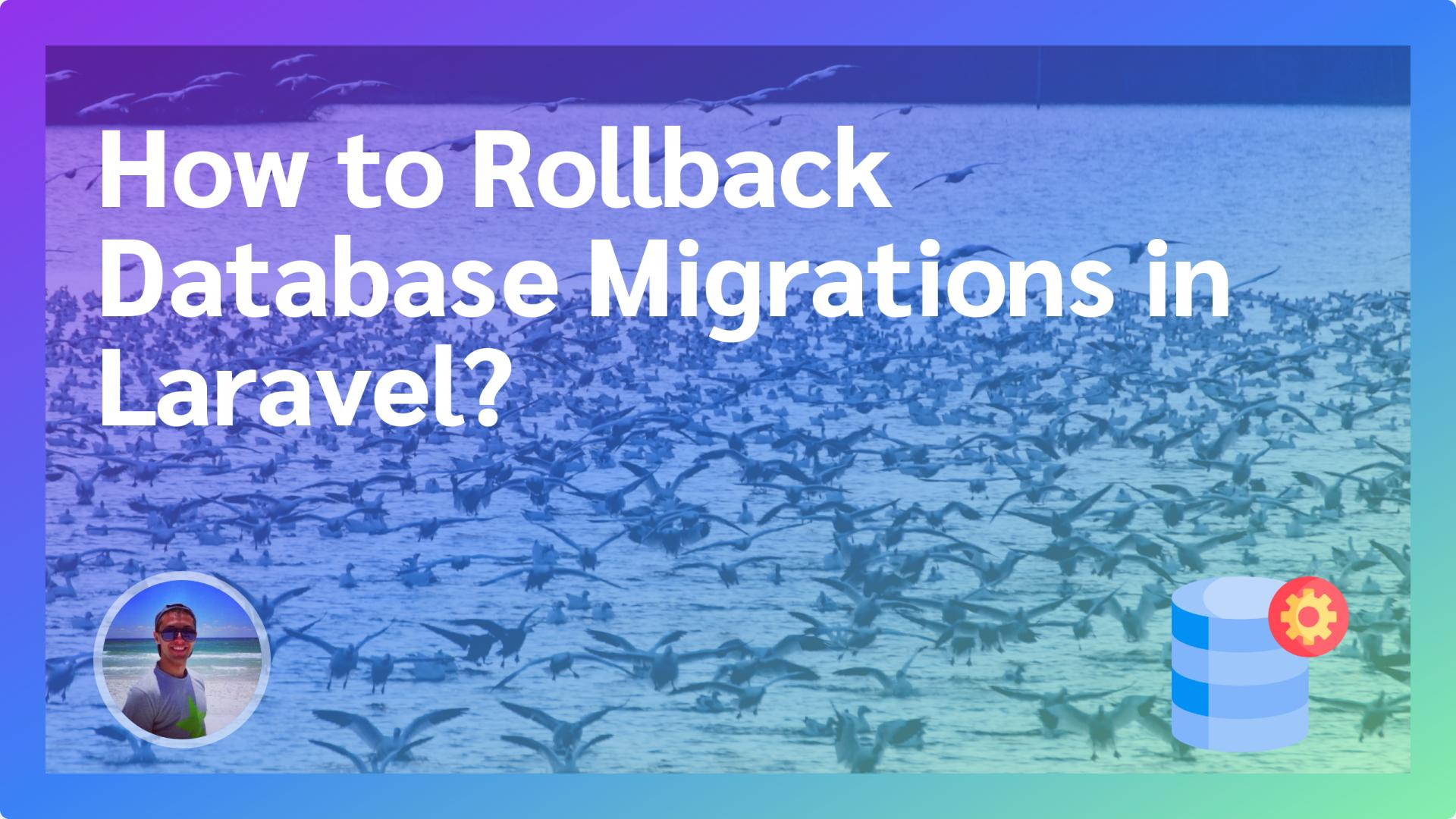 How to Rollback Database Migrations in Laravel?