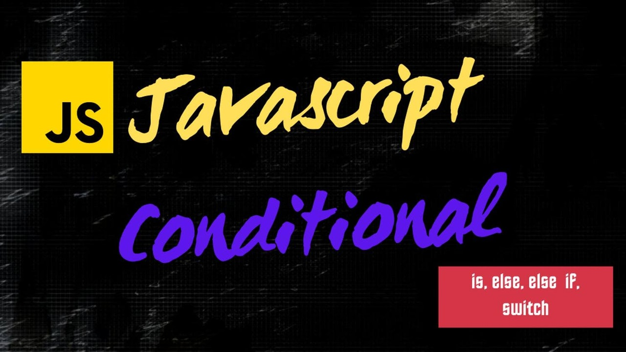 JavaScript Conditional Statements: if, if else, if else if, switch case