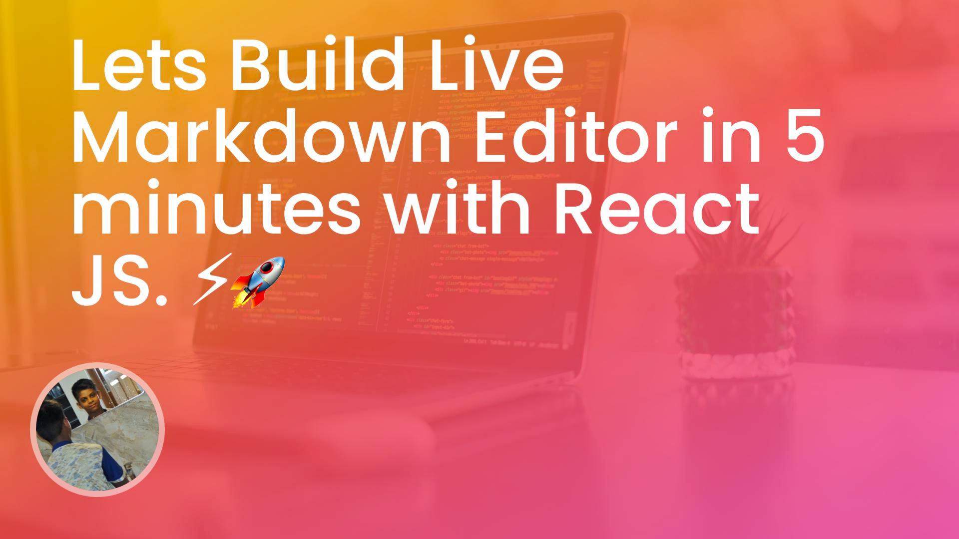 Lets Build Live Markdown Editor in 5 minutes with React JS. ⚡🚀