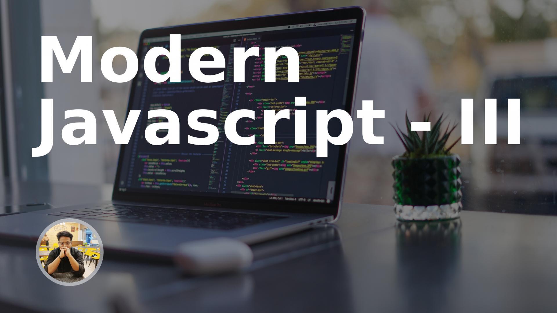Modern Javascript - III