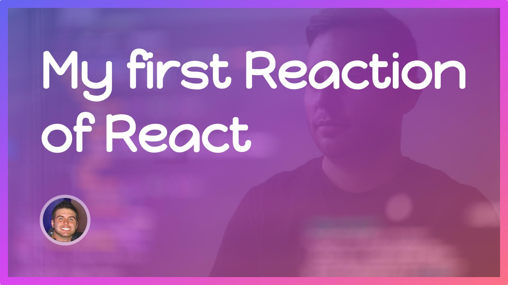 My first Reaction of React