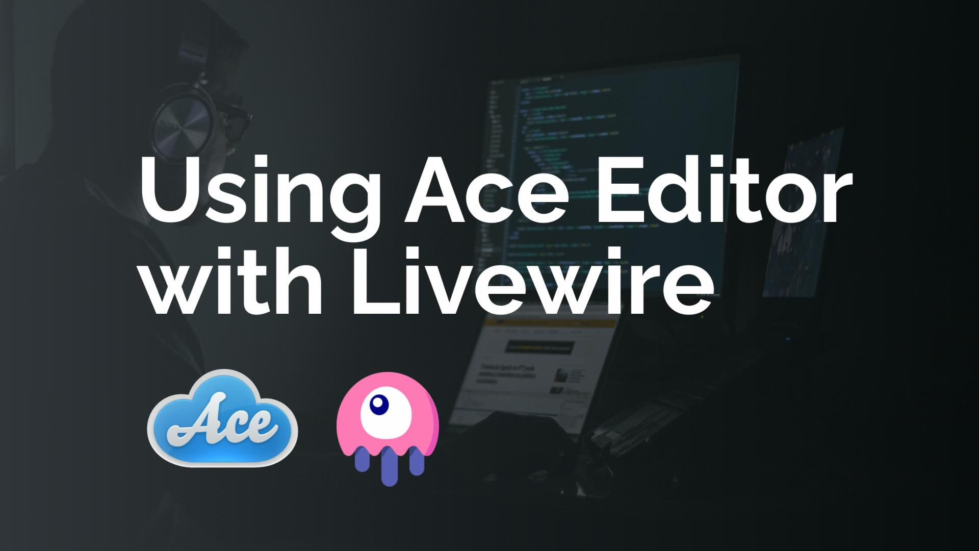 Using Ace Editor with Livewire