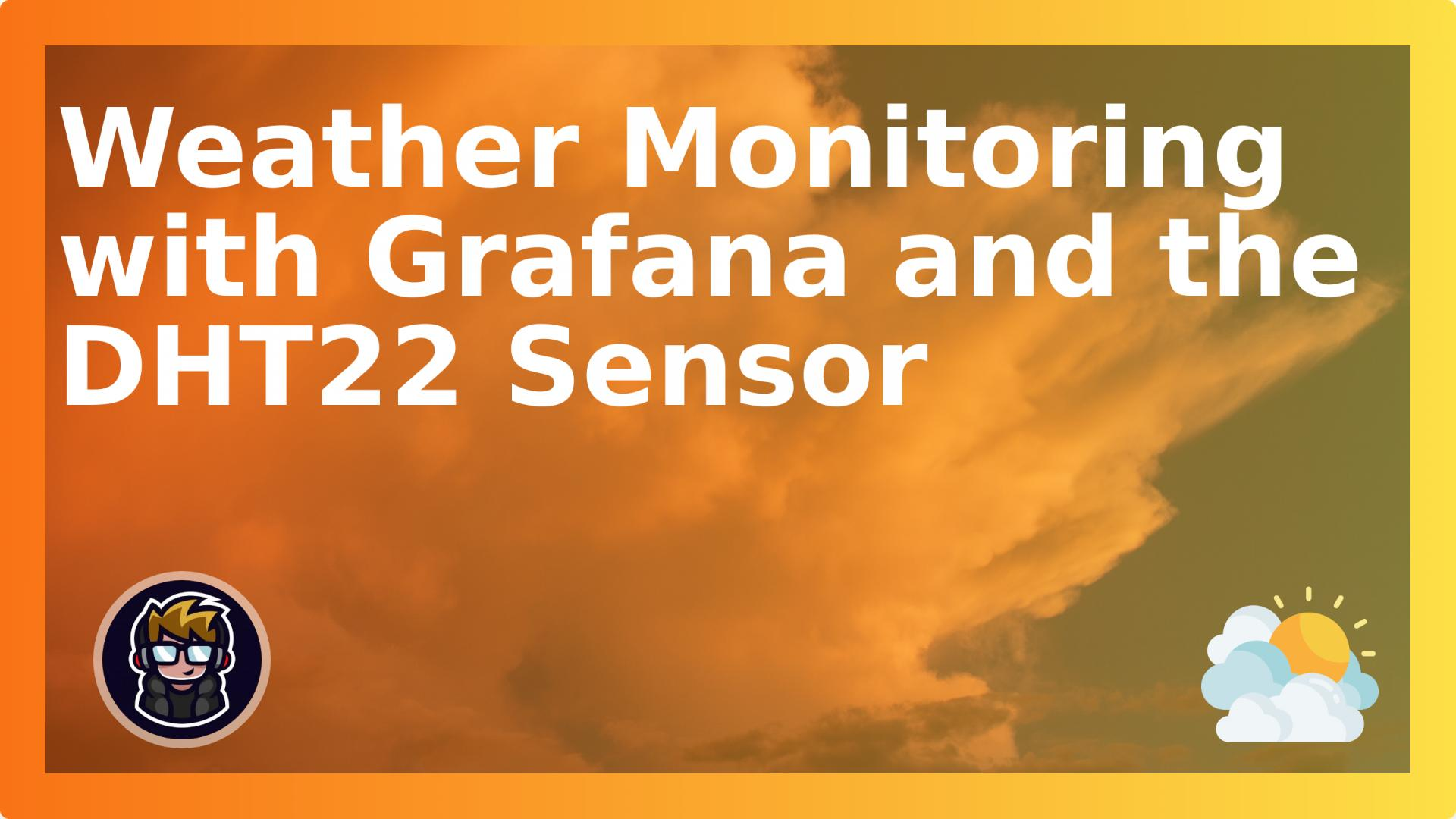Weather Monitoring with Grafana and the DHT22 Sensor