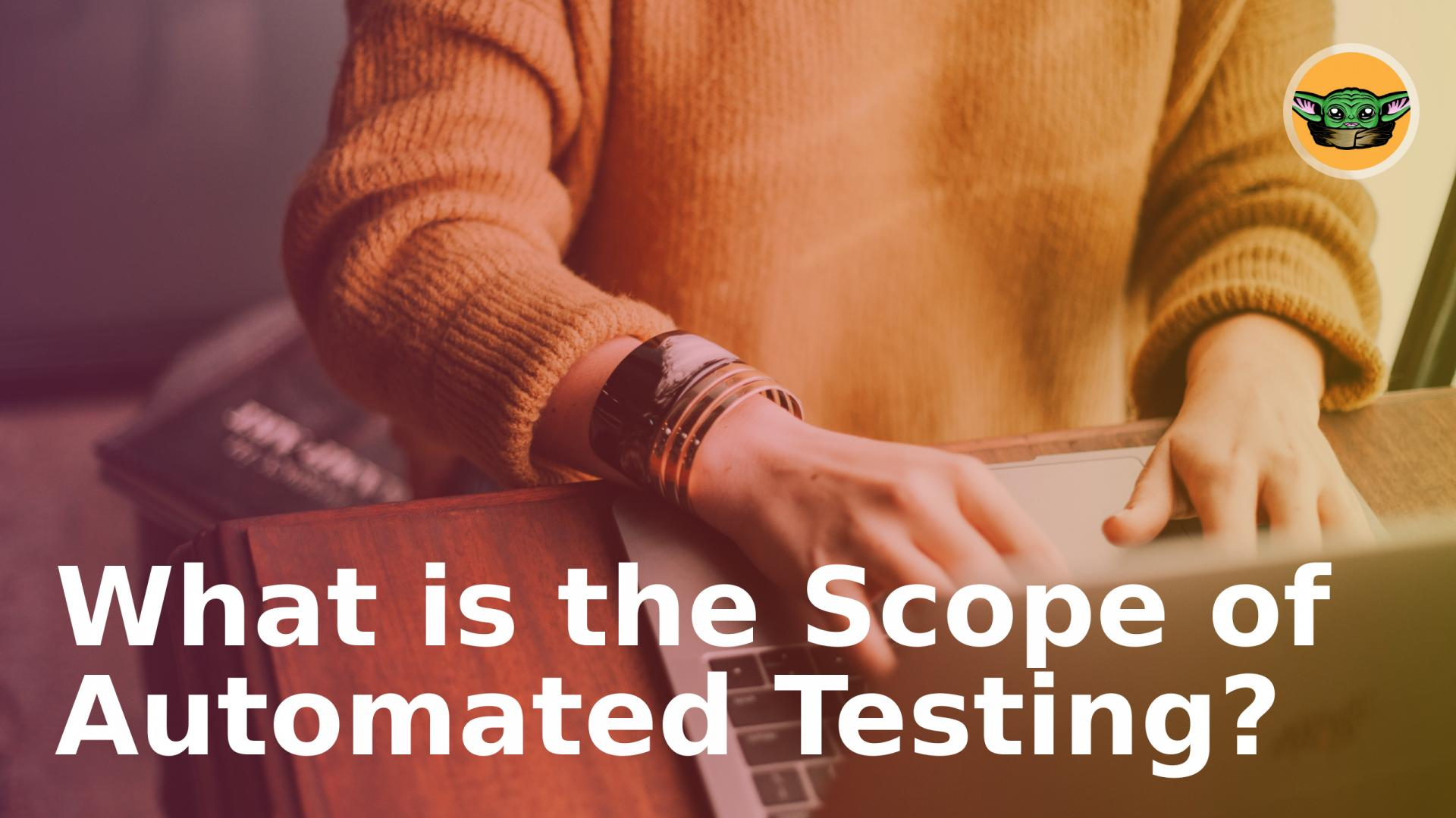 What is the Scope of Automated Testing?